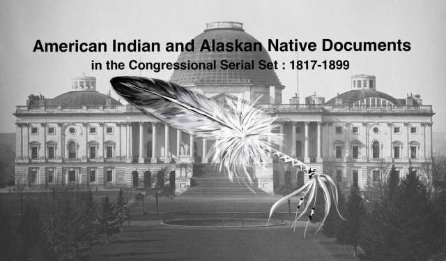 American Indian and Alaskan Native Documents in the Congressional Serial Set 1817 - 1899